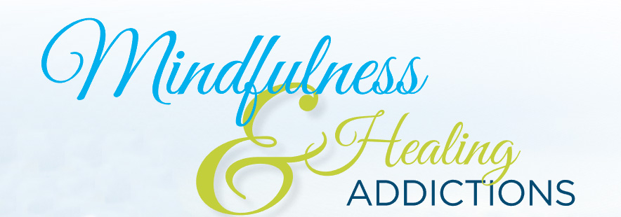 Mindfulness and Healing Addictions